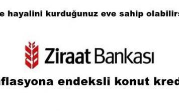 ziraat bankası Enflasyona endeksli konut kredisi